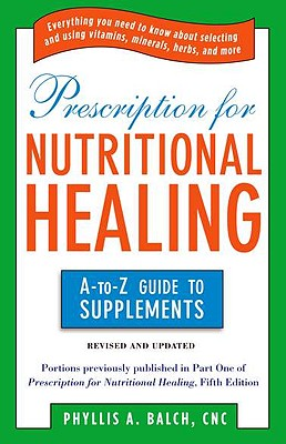 PRESCRIPTION FOR NUTRITIONAL HEALING A-TO-Z GUIDE TO SUPLLEMENTS, BALCH, PHYLLIS