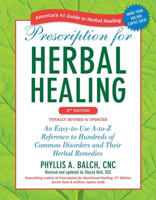 Image for Prescription for Herbal Healing, 2nd Edition: An Easy-to-Use A-to-Z Reference to Hundreds of Common Disorders and Their Herbal Remedies