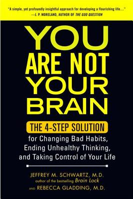Image for You Are Not Your Brain: The 4-Step Solution for Changing Bad Habits, Ending Unhealthy Thinking, and Taking Control of Your Life