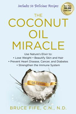 The Coconut Oil Miracle, 5th Edition, Fife, Bruce