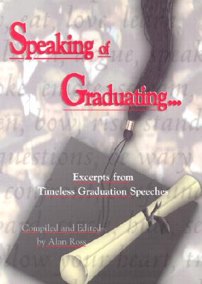 Image for Speaking Of Graduating: Excerpts from Timeless Graduation Speeches