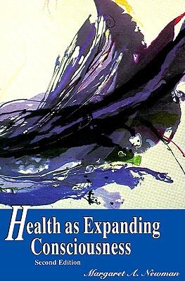 Health as Expanding Consciousness, Newman, Margaret A.