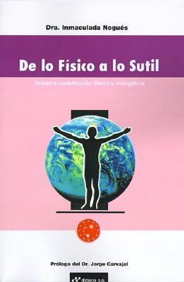 de Lo Fisico A Lo Sutil: Nuestra Constitucion Fisica y Energetica (French Edition), Nogues, Inmaculada