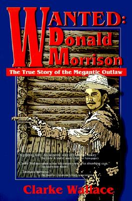 Image for Wanted-Donald Morrison: The True Story of the Megantic Outlaw