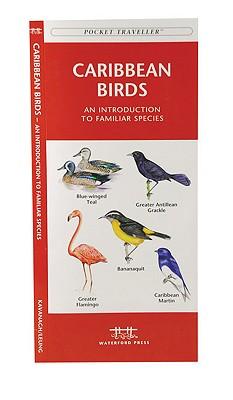 Caribbean Birds: A Folding Pocket Guide to Familiar Species (Pocket Naturalist Guide Series), Kavanagh, James; Press, Waterford; Leung, Raymond [Illustrator]
