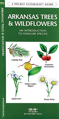Arkansas Trees & Wildflowers: A Folding Pocket Guide to Familiar Plants (A Pocket Naturalist Guide), Kavanagh, James; Press, Waterford