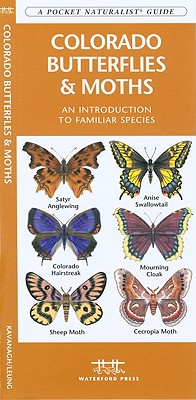 Colorado Butterflies & Moths: A Folding Pocket Guide to Familiar Species (A Pocket Naturalist Guide), Kavanagh, James; Press, Waterford