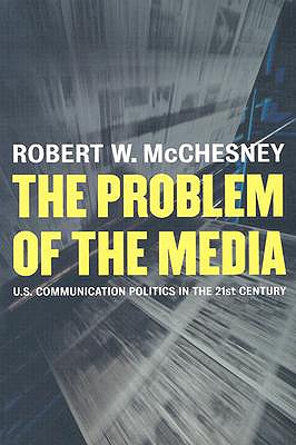 Image for The Problem of the Media: U.S. Communication Politics in the Twenty-First Century