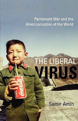 Image for The Liberal Virus: Permanent War and the Americanization of the World
