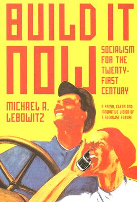 Build It Now: Socialism for the Twenty-First Century, Lebowitz, Michael