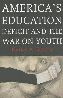 Image for AMERICA'S EDUCATION DEFICIT AND THE WAR ON YOUTH