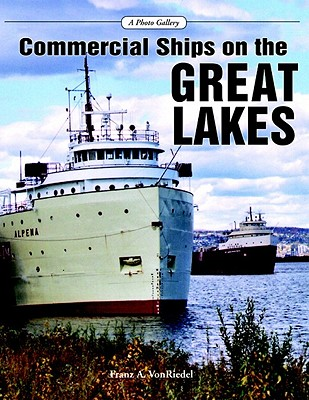 Commercial Ships on the Great Lakes: A Photo Gallery, Franz Von Riedel