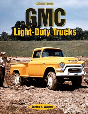 GMC Light-Duty Trucks: An Enthusiast's Reference, Wagner, James K.