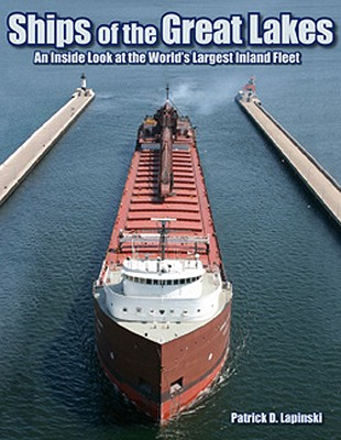 Ships of the Great Lakes: An Inside Look at the World's Largest Inland Fleet, Lapinski, Patrick