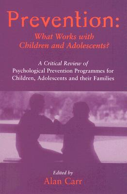 Image for Prevention: What Works with Children and Adolescents?: A Critical Review of Psychological Prevention Programmes for Children, Adolescents and their Families