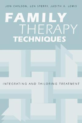 Family Therapy Techniques: Integrating and Tailoring Treatment, Carlson, Jon; Sperry, Len; Lewis, Judith A.