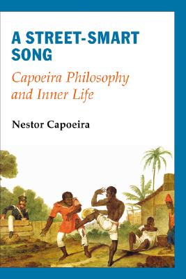 Image for A Street-Smart Song: Capoeira Philosophy and Inner Life