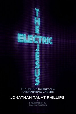 Image for The Electric Jesus: The Healing Journey of a Contemporary Gnostic