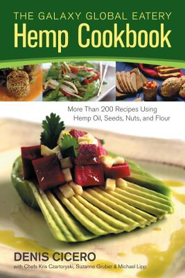 Image for The Galaxy Global Eatery Hemp Cookbook: More Than 200 Recipes Using Hemp Oil, Seeds, Nuts, and Flour