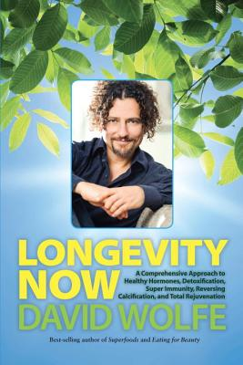 Image for Longevity Now: A Comprehensive Approach to Healthy Hormones, Detoxification, Super Immunity, Reversing Calcification, and Total Rejuvenation