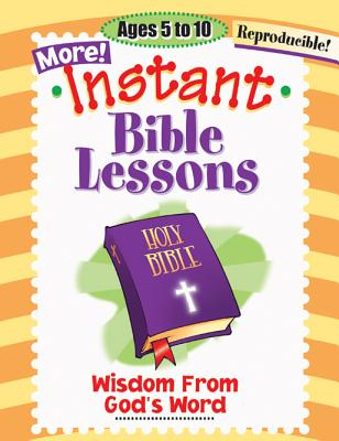 Image for More Instant Bible Lessons: Wisdom from God's Word