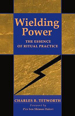 Image for Wielding Power: The Essence of Ritual Practice