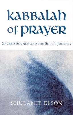 Image for Kabbalah of Prayer: Sacred Sounds and the Soul's Journey
