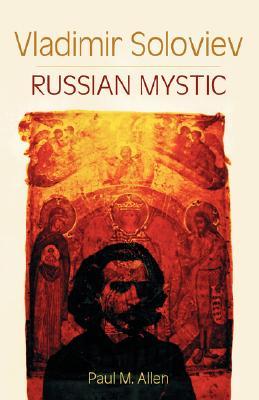 Vladimir Soloviev: Russian Mystic (Esalen-Lindisfarne Library of Russian Philosophy), Paul M. Allen