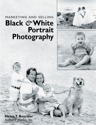 Marketing and Selling Black & White Portrait Photography, Boursier, Helen T.