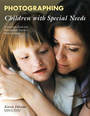 Image for Photographing Children with Special Needs: A Complete Guide for Professional Portrait Photographers