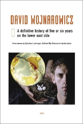 David Wojnarowicz: A Definitive History of Five or Six Years on the Lower East Side (Semiotext(e) / Native Agents)