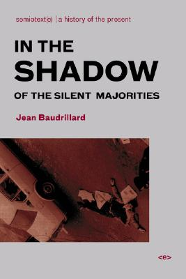 In the Shadow of the Silent Majorities (Semiotext(e) / Foreign Agents), Baudrillard, Jean
