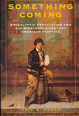 Image for Something Coming: Apocalyptic Expectation and Mid-Nineteenth-Century American Painting
