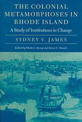 Image for The Colonial Metamorphoses in Rhode Island: A Study of Institutions in Change (Revisiting New England)