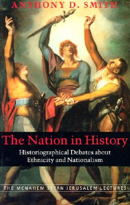Image for The Nation in History: Historiographical Debates about Ethnicity and Nationalism (The Menahem Stern Jerusalem Lectures)