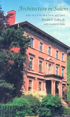 Architecture in Salem: An Illustrated Guide, Tolles Jr., Bryant F.