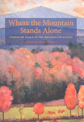Image for Where the Mountain Stands Alone: Stories of Place in the Monadnock Region