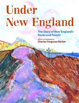 Image for Under New England: The Story of New England?s Rocks and Fossils