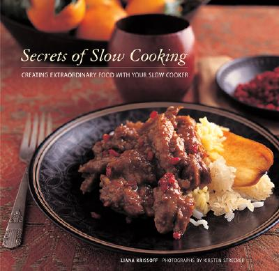 Image for Secrets of Slow Cooking: Creating Extraordinary Food with Your Slow Cooker