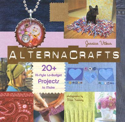 Image for Alternacrafts: 20+ Hi-Style Lo-Budget Projects to Make