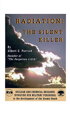 """Image for """"Radiation"""" the Silent Killer: Nuclear and Chemical Research Involving Our Military Personnel in the Development of the Atomic Bomb"""