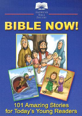Image for Bible Now!: 101 Amazing Stories for Today's Young Readers