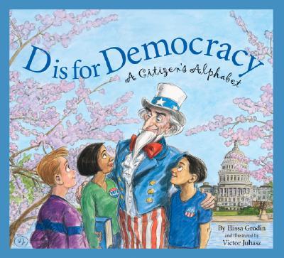 D Is for Democracy: A Citizen's Alphabet, Grodin, Elissa