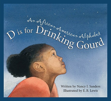 D Is for Drinking Gourd: An African American Alphabet, Sanders, Nancy