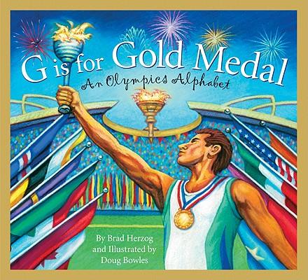 G is for Gold Medal: An Olympics Alphabet (Sports Alphabet), Herzog, Brad; Bowles, Doug [Illustrator]