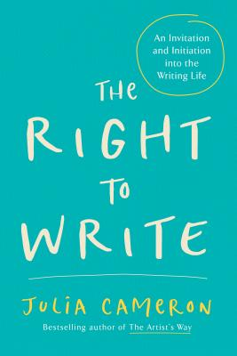 Image for The Right to Write: An Invitation and Initiation into the Writing Life (Artist's Way)