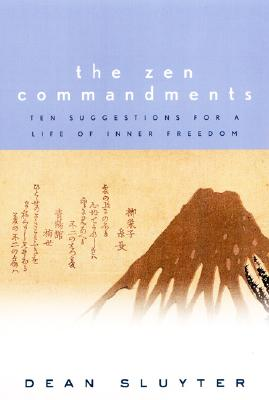 The Zen Commandments: Ten Suggestions for a Life of Inner Freedom., Sluyter, Dean
