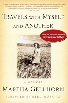Travels With Myself and Another: A Memoir, Gellhorn, Martha