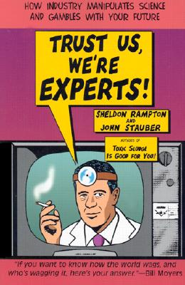 Trust Us We're Experts: How Industry Manipulates Science and Gambles with Your Future, Sheldon Rampton, John Stauber