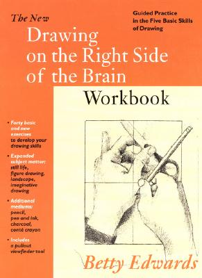 The New Drawing on the Right Side of the Brain Workbook: Guide Practice in the Five Basic Skills of Drawing, Edwards, Betty